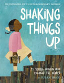 "Image for ""Shaking Things Up: 14 Young Women Who Changed the World"""