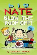 "Image for ""Big Nate: Blow the Roof Off!"""