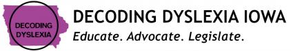 Decoding Dyslexia Iowa:  Educate. Advocate. Legislate.